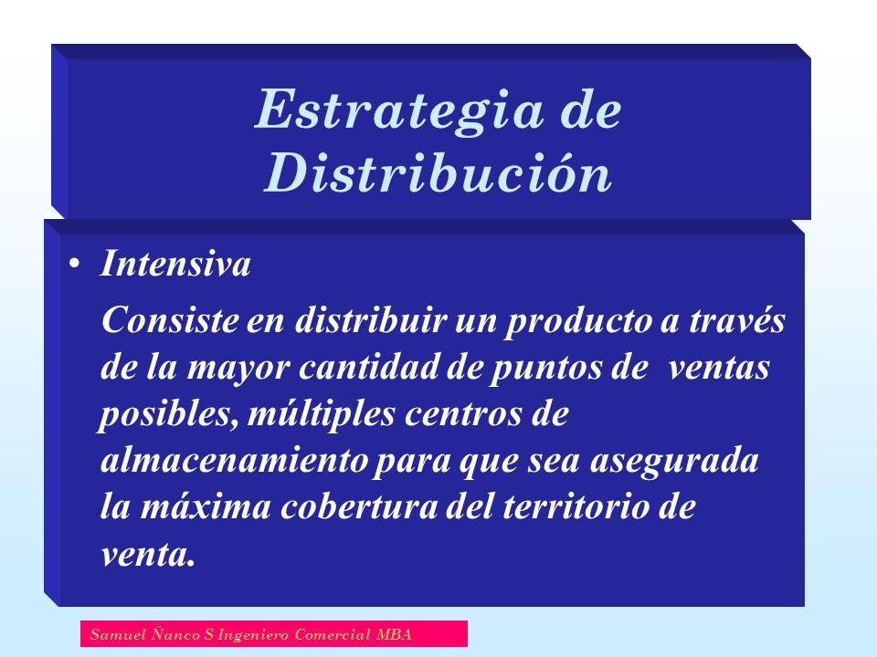 Estrategia de Distribución Intensiva Consiste en distribuir un producto a través de la mayor cantidad de puntos de ventas posibles, múltiples centros