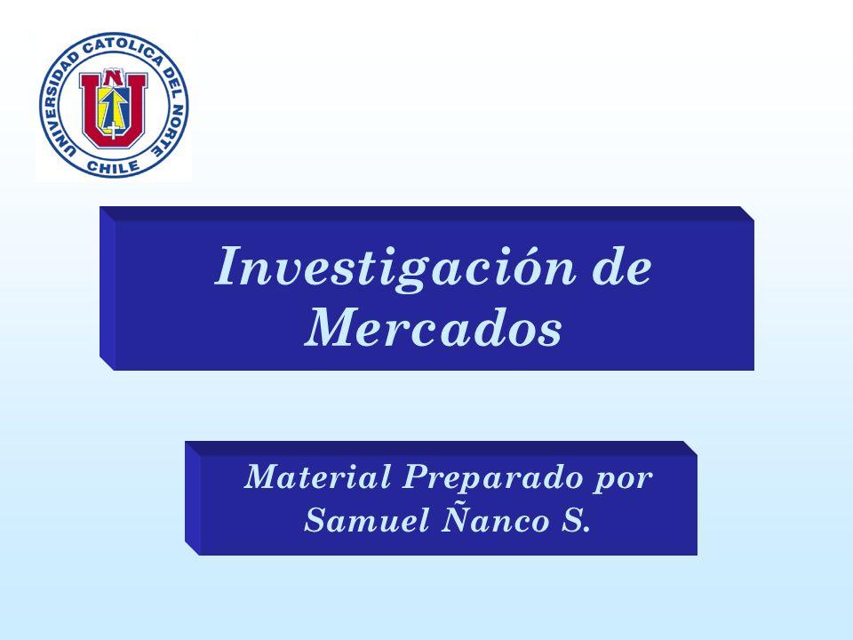 Investigación de Mercados Material Preparado por Samuel Ñanco S.