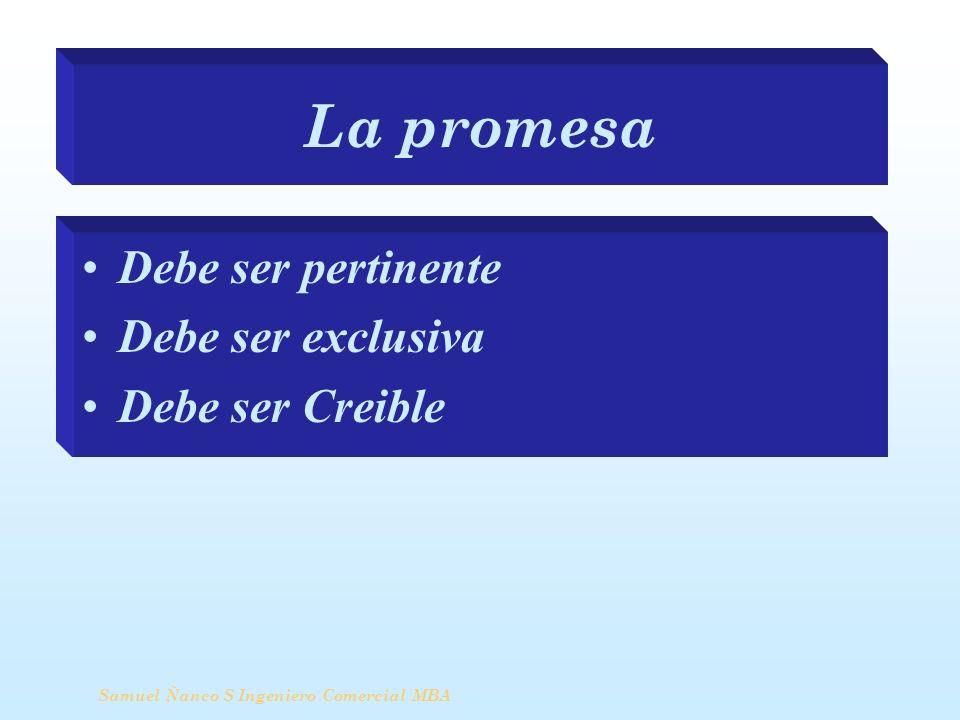 La promesa Debe ser pertinente Debe ser exclusiva Debe ser Creible Samuel Ñanco S Ingeniero Comercial MBA