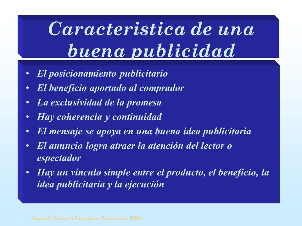 Caracteristica de una buena publicidad El posicionamiento publicitario El beneficio aportado al comprador La exclusividad de la promesa Hay coherencia