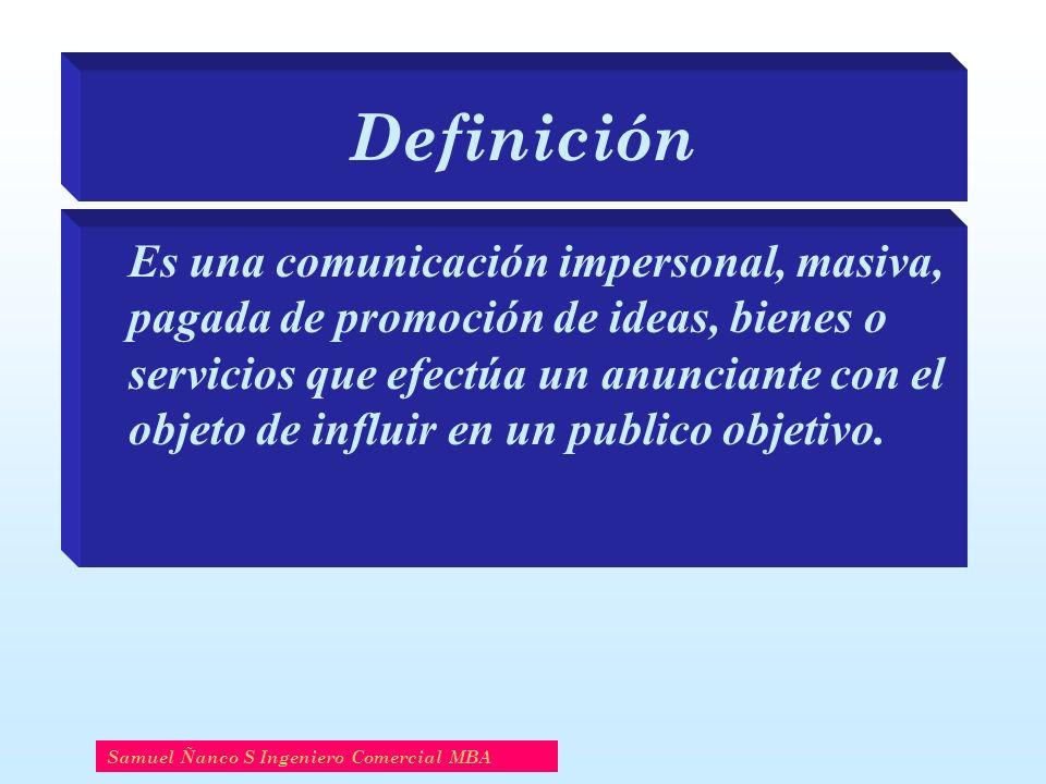 Definición Es una comunicación impersonal, masiva, pagada de promoción de ideas, bienes o servicios que efectúa un anunciante con el objeto de influir