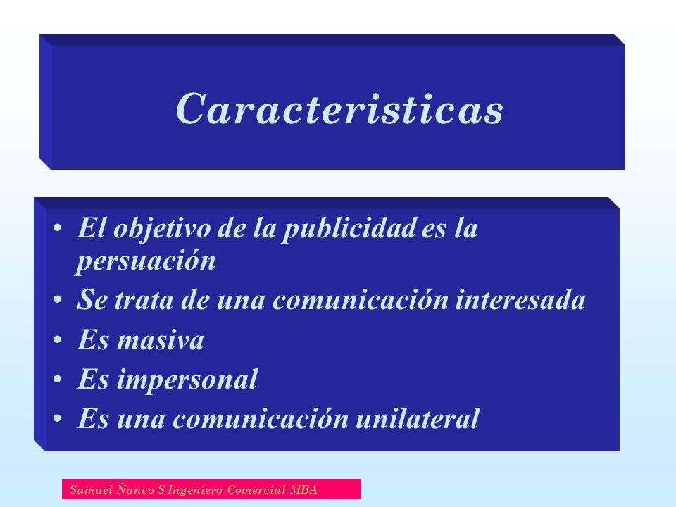 Caracteristicas El objetivo de la publicidad es la persuación Se trata de una comunicación interesada Es masiva Es impersonal Es una comunicación unil