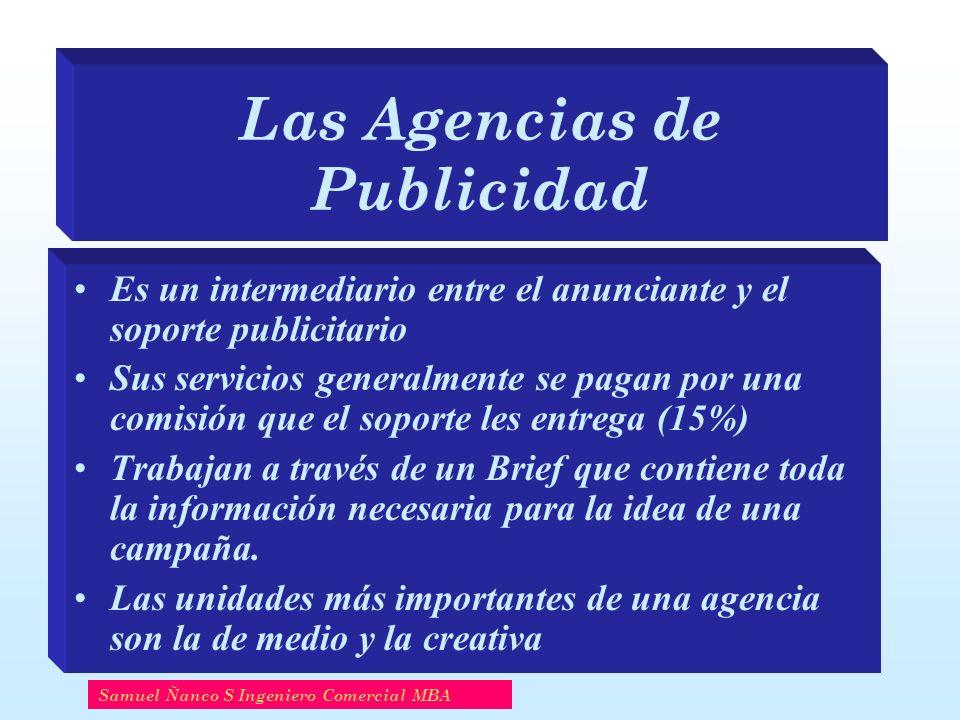 Las Agencias de Publicidad Es un intermediario entre el anunciante y el soporte publicitario Sus servicios generalmente se pagan por una comisión que