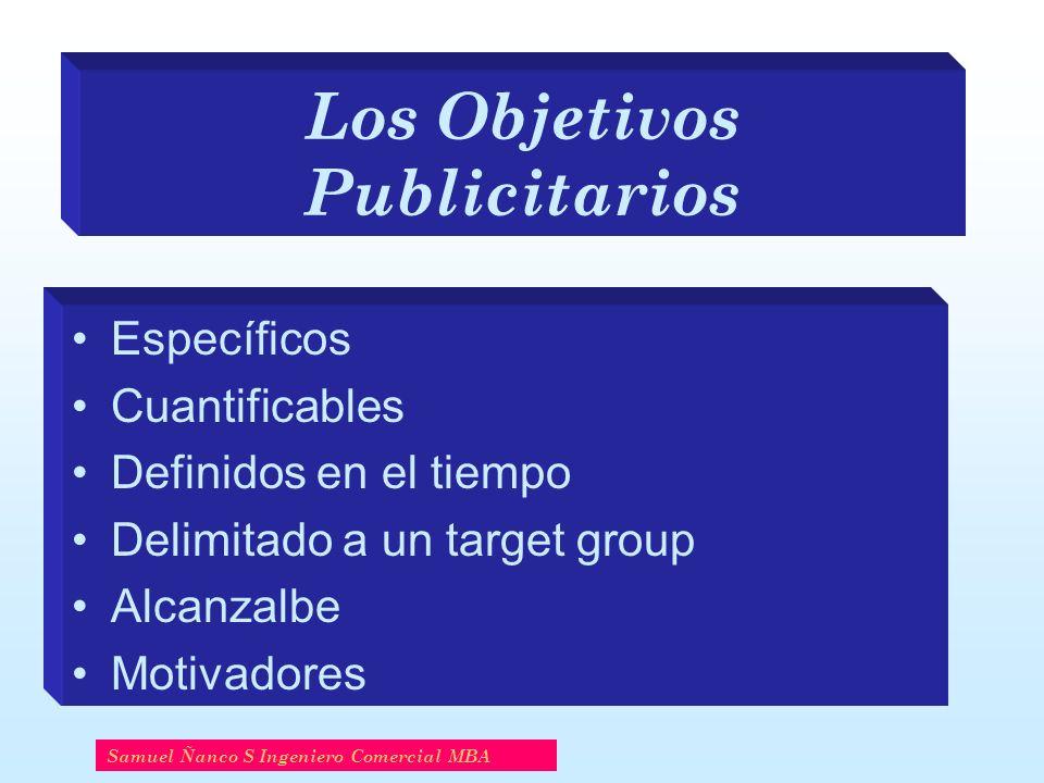 Los Objetivos Publicitarios Específicos Cuantificables Definidos en el tiempo Delimitado a un target group Alcanzalbe Motivadores Samuel Ñanco S Ingen