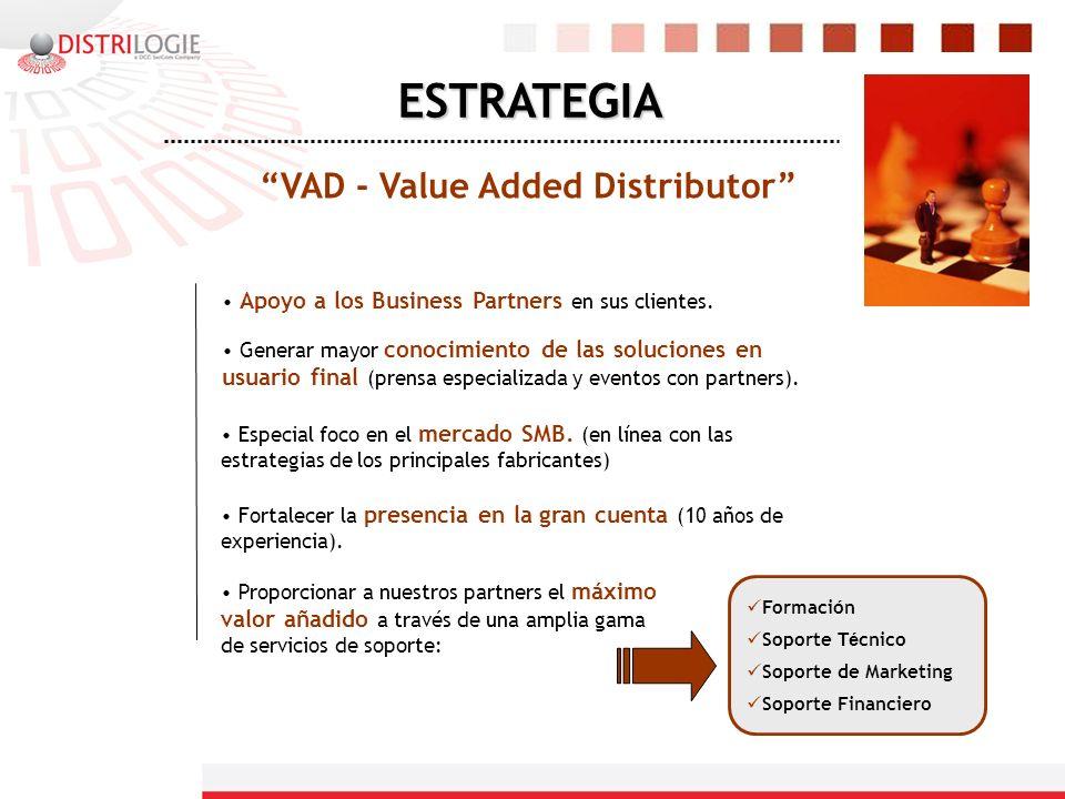 VAD - Value Added Distributor ESTRATEGIA Especial foco en el mercado SMB. (en línea con las estrategias de los principales fabricantes) Apoyo a los Bu