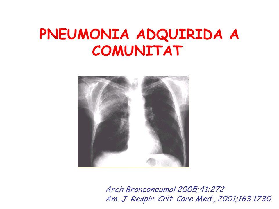 PNEUMONIA ADQUIRIDA A COMUNITAT Arch Bronconeumol 2005;41:272 Am. J. Respir. Crit. Care Med., 2001;163 1730
