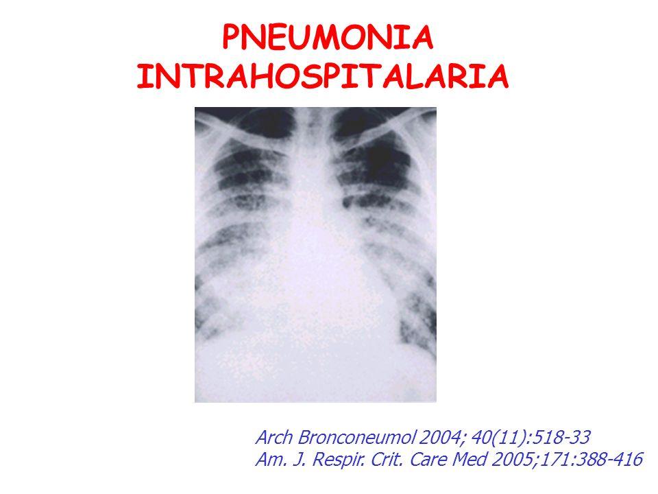 PNEUMONIA INTRAHOSPITALARIA Arch Bronconeumol 2004; 40(11):518-33 Am. J. Respir. Crit. Care Med 2005;171:388-416