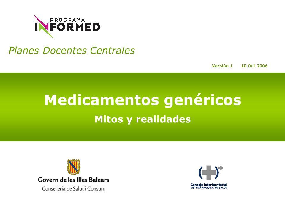 Planes Docentes Centrales Medicamentos genéricos Mitos y realidades Versión 1 10 Oct 2006