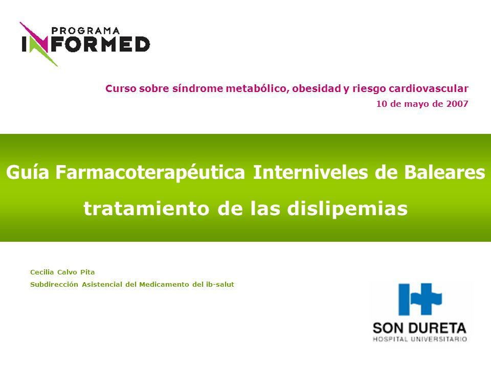 Guía Farmacoterapéutica Interniveles de Baleares tratamiento de las dislipemias Curso sobre síndrome metabólico, obesidad y riesgo cardiovascular 10 d