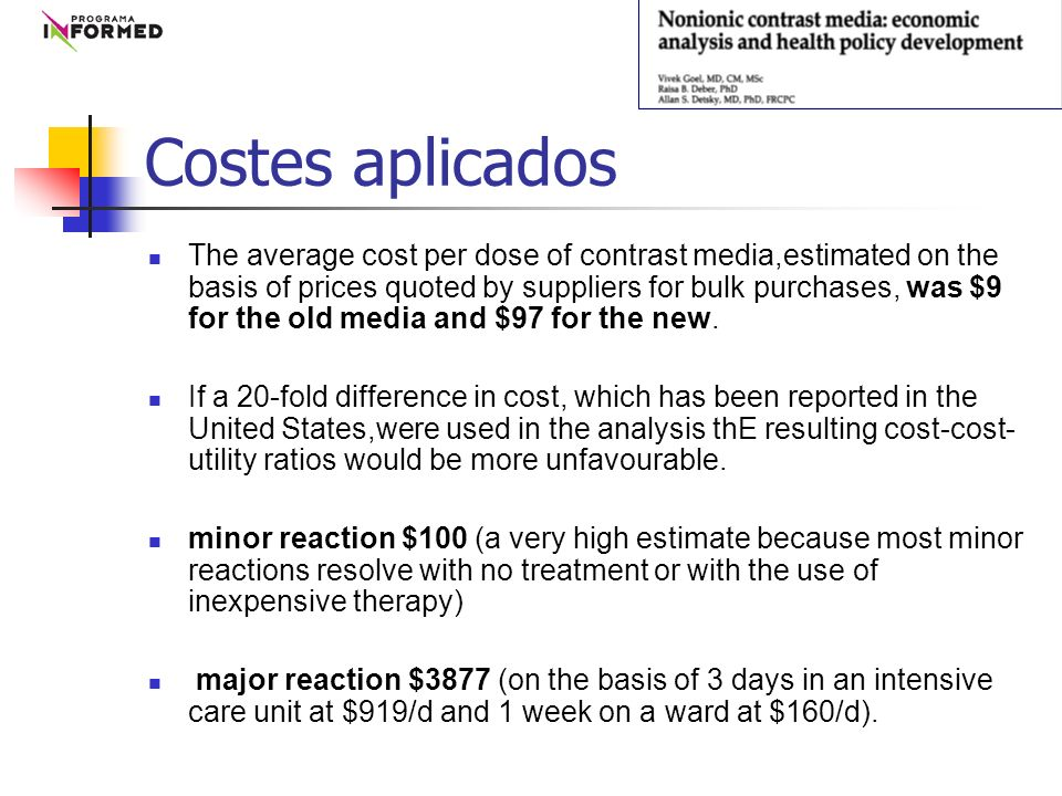 Costes aplicados The average cost per dose of contrast media,estimated on the basis of prices quoted by suppliers for bulk purchases, was $9 for the old media and $97 for the new.