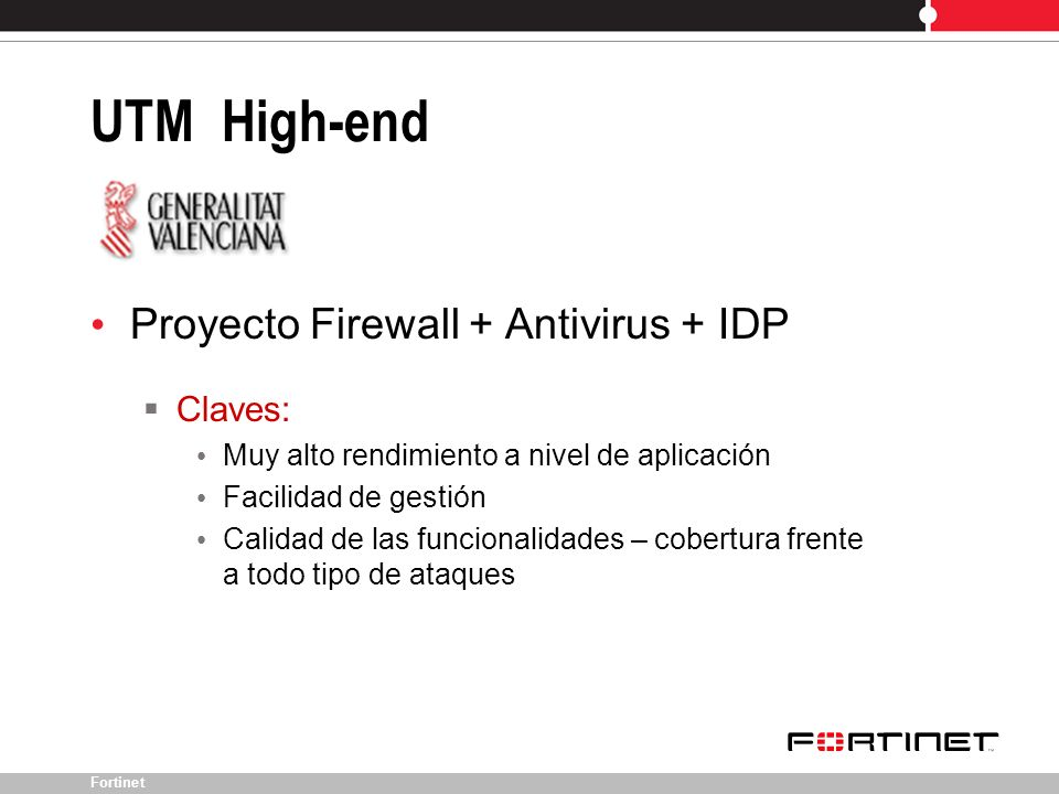 Fortinet Proyecto 3 Play: Datos, VoIP, Video Claves: Firewalling Virtual Muy alto rendimiento con paquetes IP de tamaño pequeño (VoIP) Firewalling + IDP