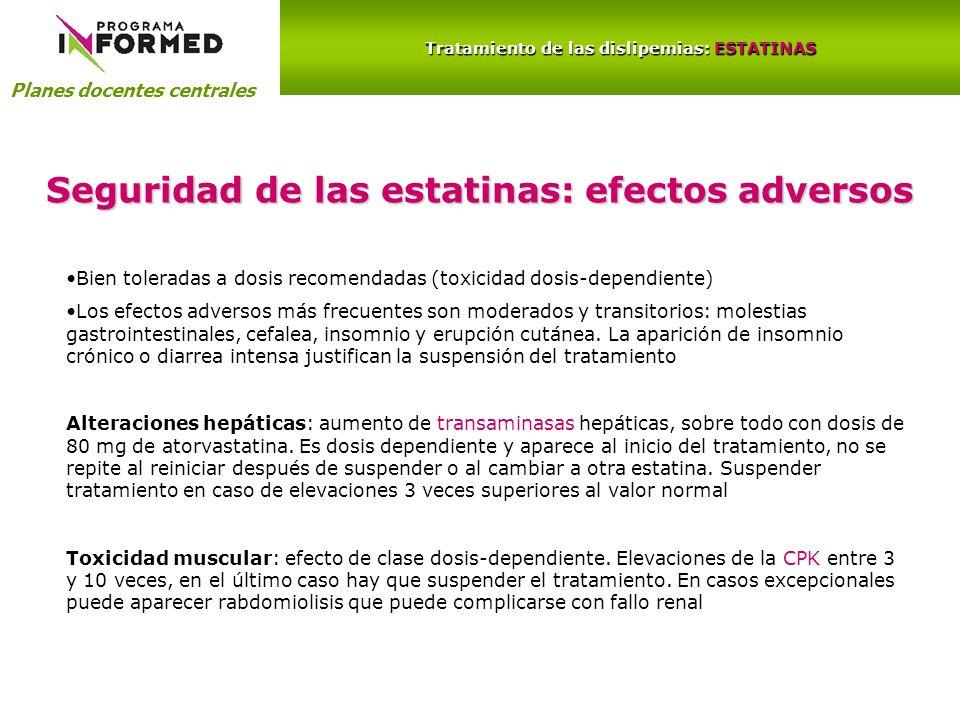 Planes docentes centrales Tratamiento de las dislipemias: ESTATINAS Seguridad de las estatinas: efectos adversos Bien toleradas a dosis recomendadas (