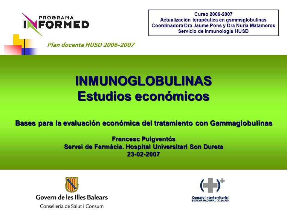 INMUNOGLOBULINAS Estudios económicos Bases para la evaluación económica del tratamiento con Gammaglobulinas Francesc Puigventós Servei de Farmàcia.