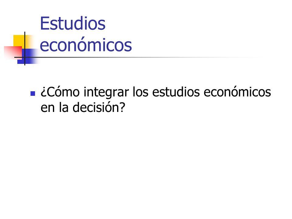 Estudios económicos ¿Cómo integrar los estudios económicos en la decisión?