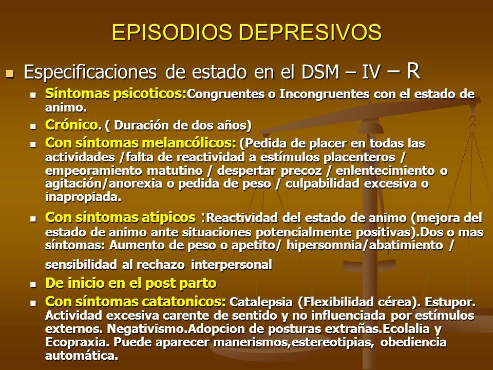 EPISODIOS DEPRESIVOS Especificaciones de estado en el DSM – IV – R Especificaciones de estado en el DSM – IV – R Síntomas psicoticos: Congruentes o In