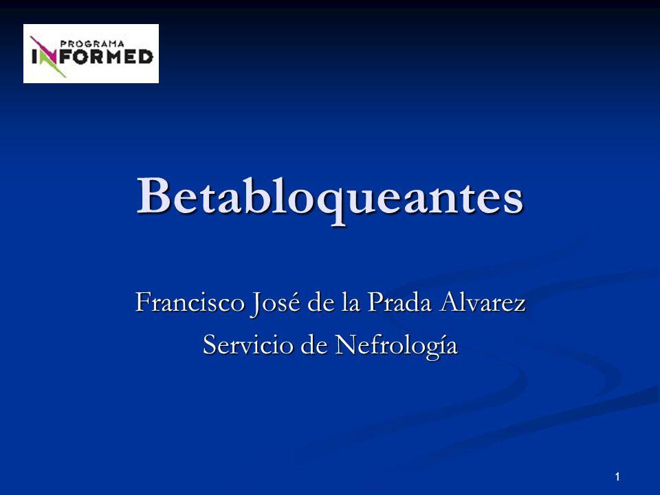 1 Betabloqueantes Francisco José de la Prada Alvarez Servicio de Nefrología