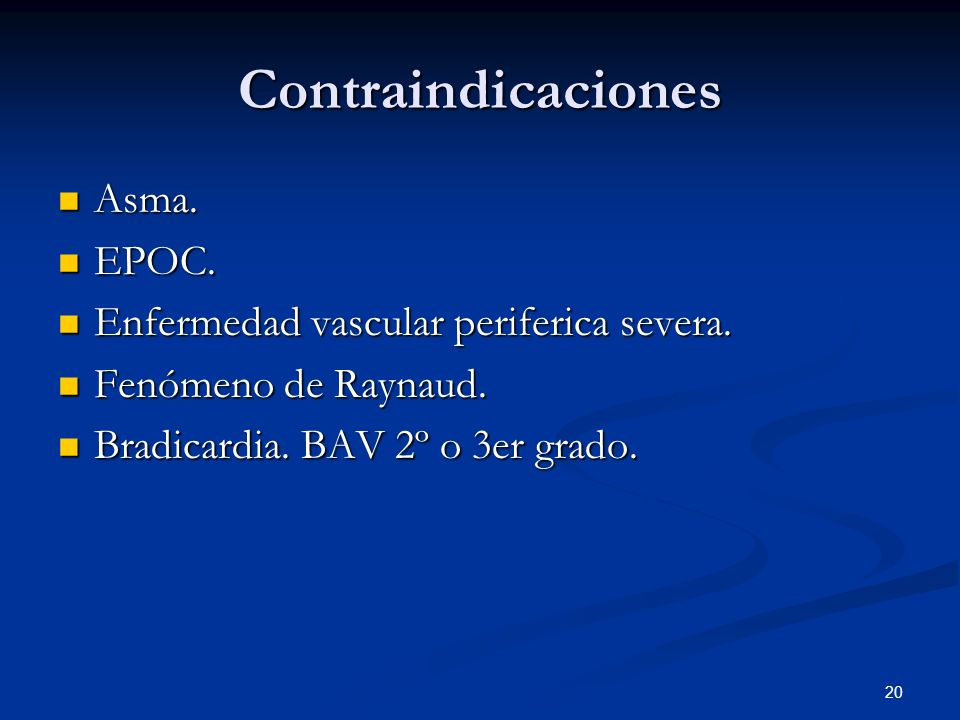 20 Contraindicaciones Asma. Asma. EPOC. EPOC. Enfermedad vascular periferica severa. Enfermedad vascular periferica severa. Fenómeno de Raynaud. Fenóm