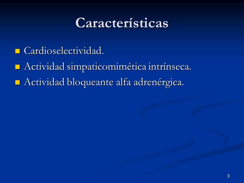 3 Características Cardioselectividad. Cardioselectividad. Actividad simpaticomimética intrínseca. Actividad simpaticomimética intrínseca. Actividad bl