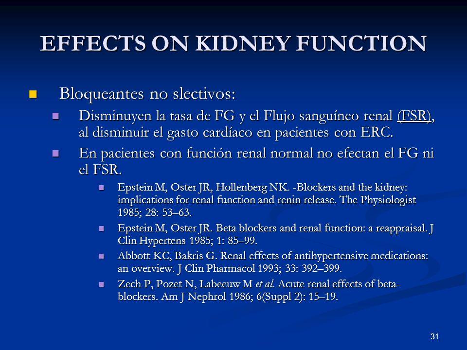 31 EFFECTS ON KIDNEY FUNCTION Bloqueantes no slectivos: Bloqueantes no slectivos: Disminuyen la tasa de FG y el Flujo sanguíneo renal (FSR), al dismin