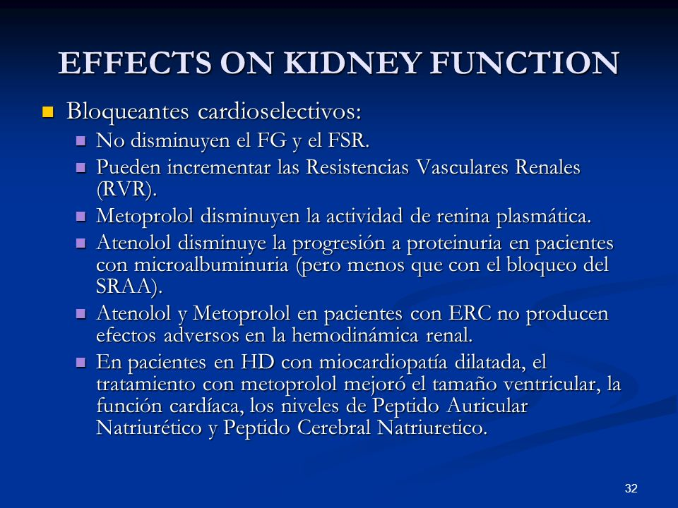 32 EFFECTS ON KIDNEY FUNCTION Bloqueantes cardioselectivos: Bloqueantes cardioselectivos: No disminuyen el FG y el FSR. No disminuyen el FG y el FSR.