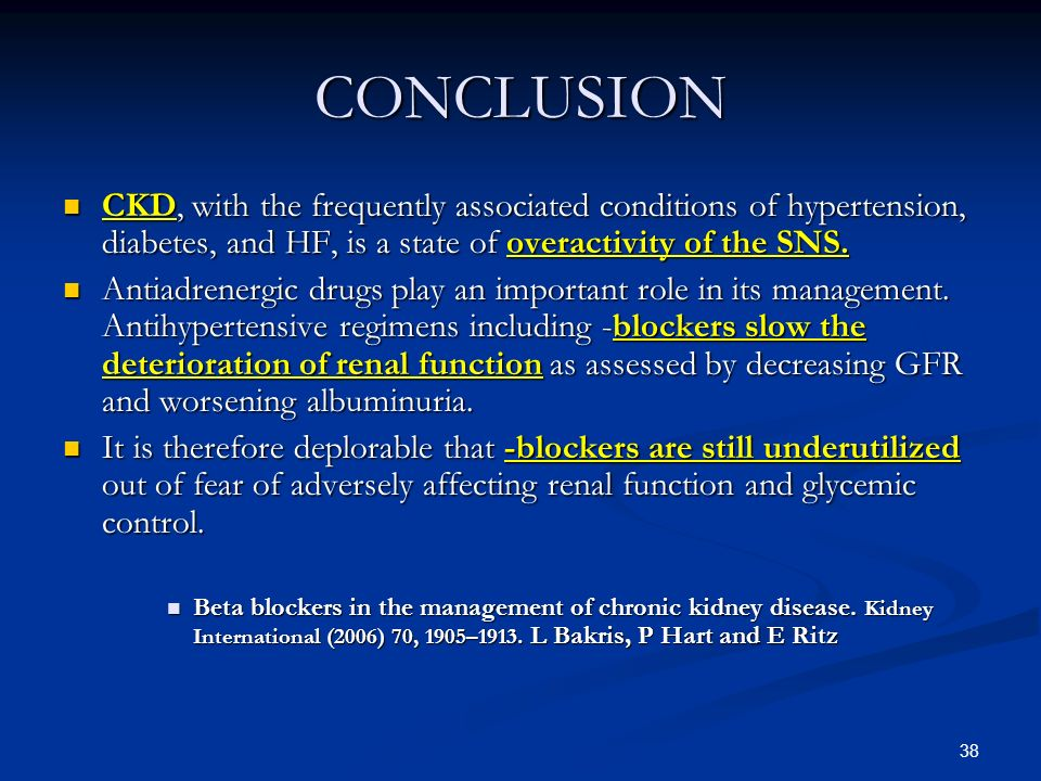 38 CONCLUSION CKD, with the frequently associated conditions of hypertension, diabetes, and HF, is a state of overactivity of the SNS. CKD, with the f