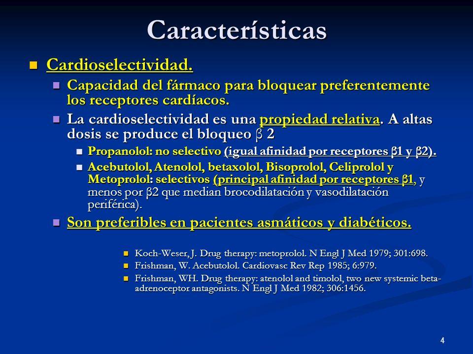 4Características Cardioselectividad. Cardioselectividad. Capacidad del fármaco para bloquear preferentemente los receptores cardíacos. Capacidad del f