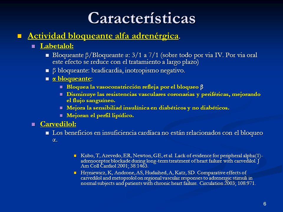 6Características Actividad bloqueante alfa adrenérgica. Actividad bloqueante alfa adrenérgica. Labetalol: Labetalol: Bloqueante β/Bloqueante α: 3/1 a
