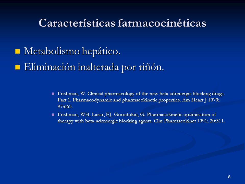 8 Características farmacocinéticas Metabolismo hepático. Metabolismo hepático. Eliminación inalterada por riñón. Eliminación inalterada por riñón. Fri