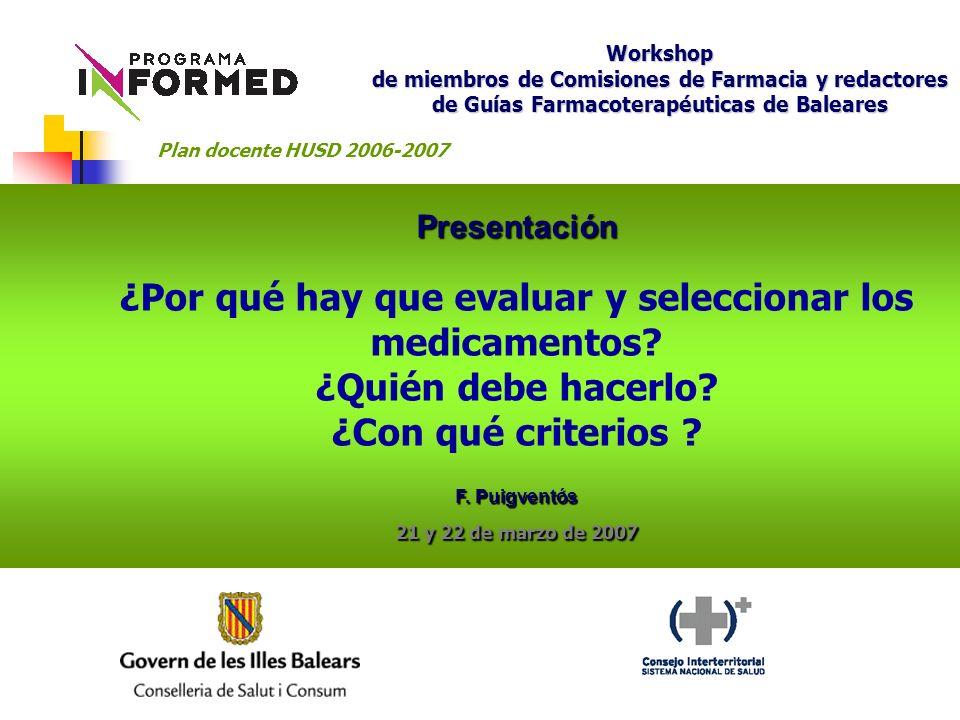 Presentación ¿Por qué hay que evaluar y seleccionar los medicamentos? ¿Quién debe hacerlo? ¿Con qué criterios ? F. Puigventós 21 y 22 de marzo de 2007