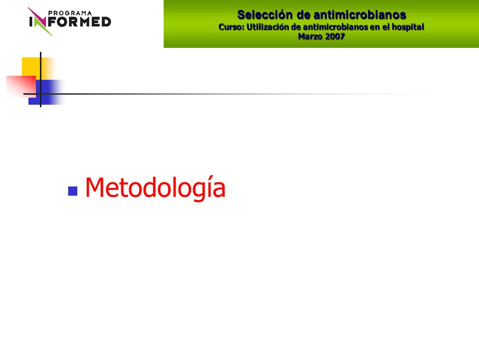 Metodología Selección de antimicrobianos Curso: Utilización de antimicrobianos en el hospital Marzo 2007