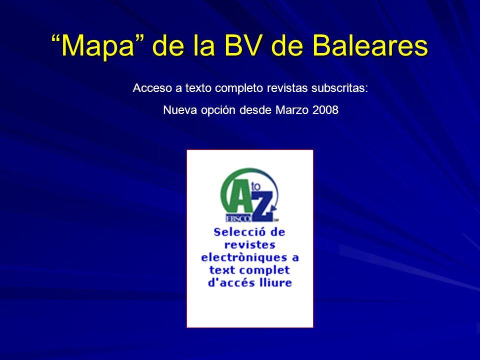 Mapa de la BV de Baleares Acceso a texto completo revistas subscritas: Nueva opción desde Marzo 2008