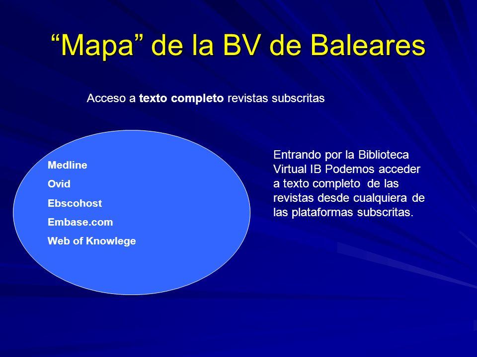 Mapa de la BV de Baleares Acceso a texto completo revistas subscritas Medline Ovid Ebscohost Embase.com Web of Knowlege Entrando por la Biblioteca Virtual IB Podemos acceder a texto completo de las revistas desde cualquiera de las plataformas subscritas.