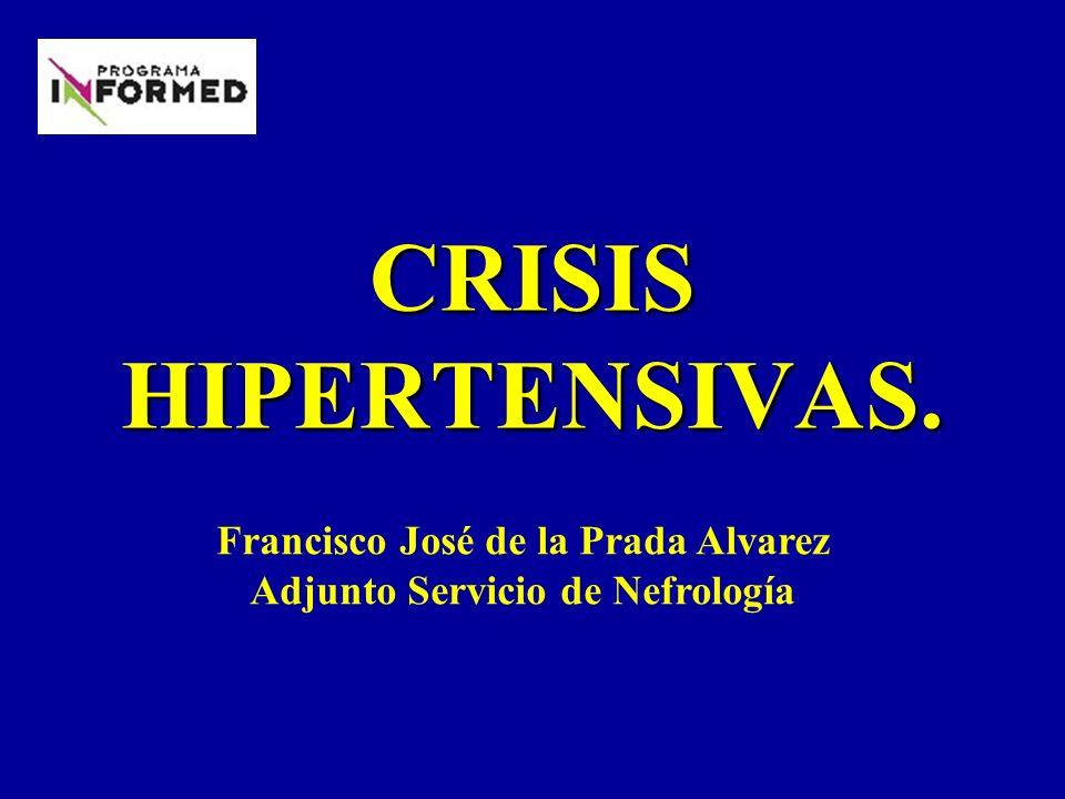 CRISIS HIPERTENSIVAS. Francisco José de la Prada Alvarez Adjunto Servicio de Nefrología
