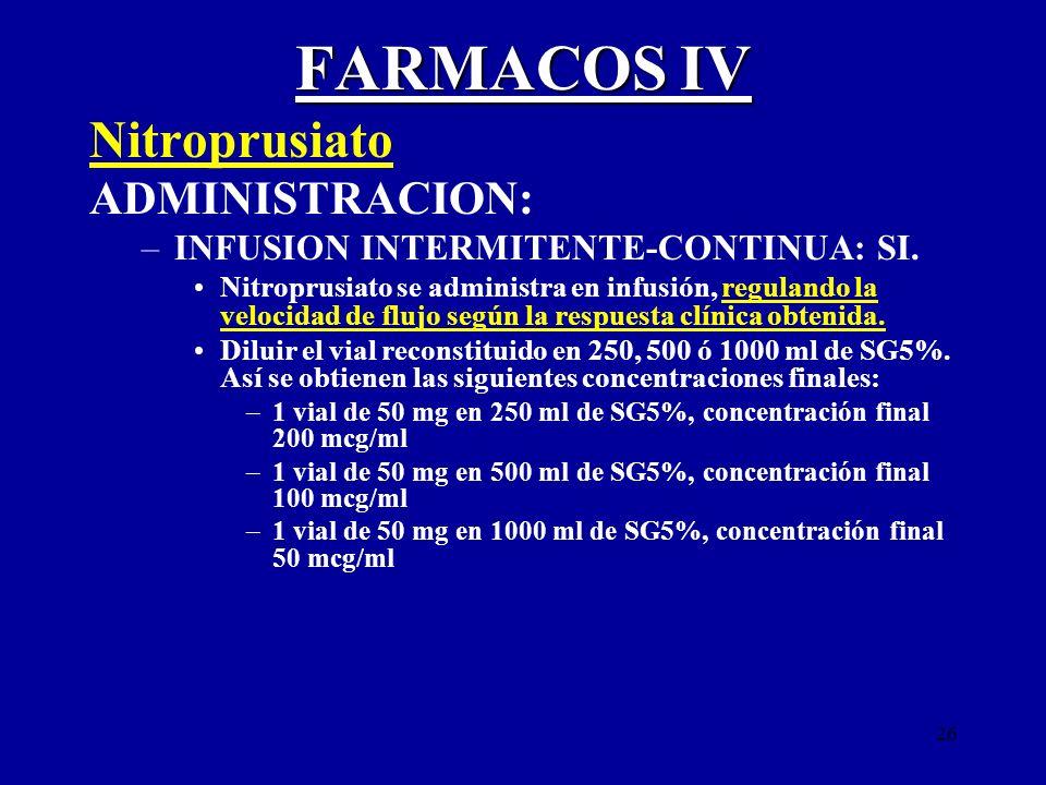 26 FARMACOS IV Nitroprusiato ADMINISTRACION: –INFUSION INTERMITENTE-CONTINUA: SI. Nitroprusiato se administra en infusión, regulando la velocidad de f