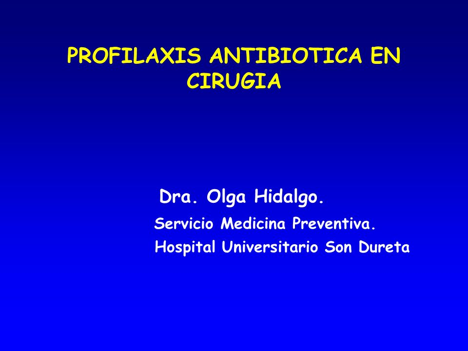 PROFILAXIS ANTIBIOTICA EN CIRUGIA CONCLUSIONES Reducir la incidencia de la IHQ Usar los antibióticos de forma racional Minimizar el efecto de los antibióticos en la flora bacteriana normal Minimizar los efectos adversos de los antibióticos