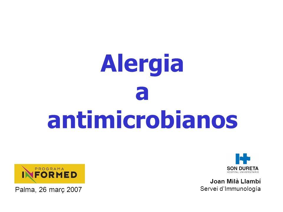 Alergia a antimicrobianos Joan Milà Llambí Servei dImmunología Palma, 26 març 2007