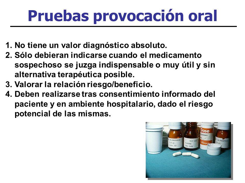 Pruebas provocación oral 1.No tiene un valor diagnóstico absoluto. 2.Sólo debieran indicarse cuando el medicamento sospechoso se juzga indispensable o