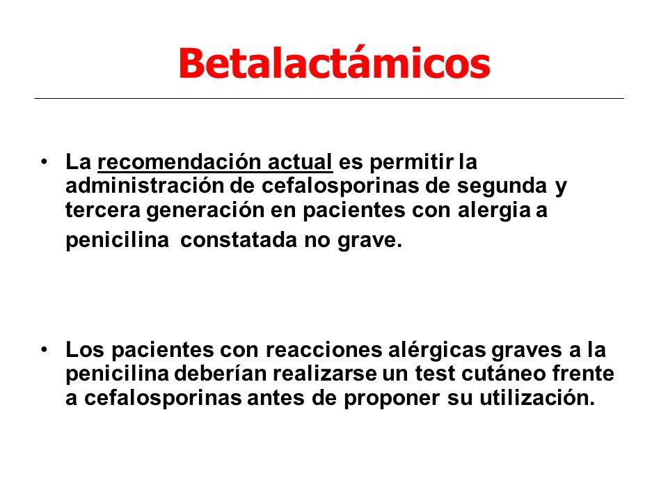 Betalactámicos La recomendación actual es permitir la administración de cefalosporinas de segunda y tercera generación en pacientes con alergia a peni