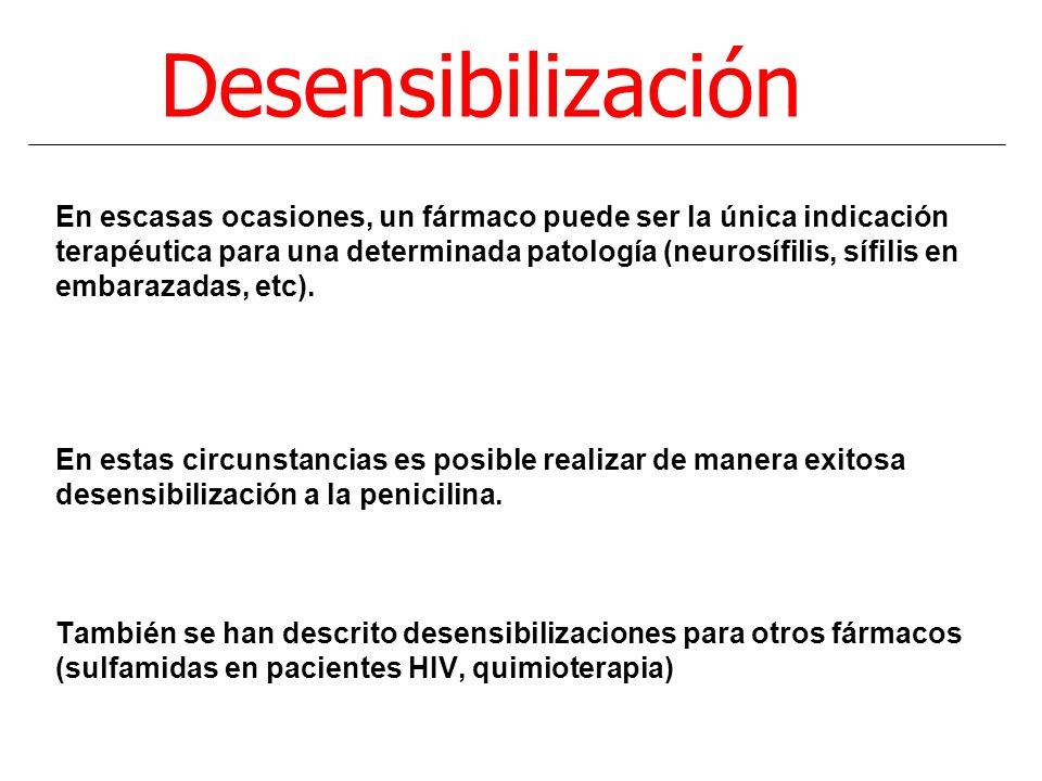 Desensibilización En escasas ocasiones, un fármaco puede ser la única indicación terapéutica para una determinada patología (neurosífilis, sífilis en