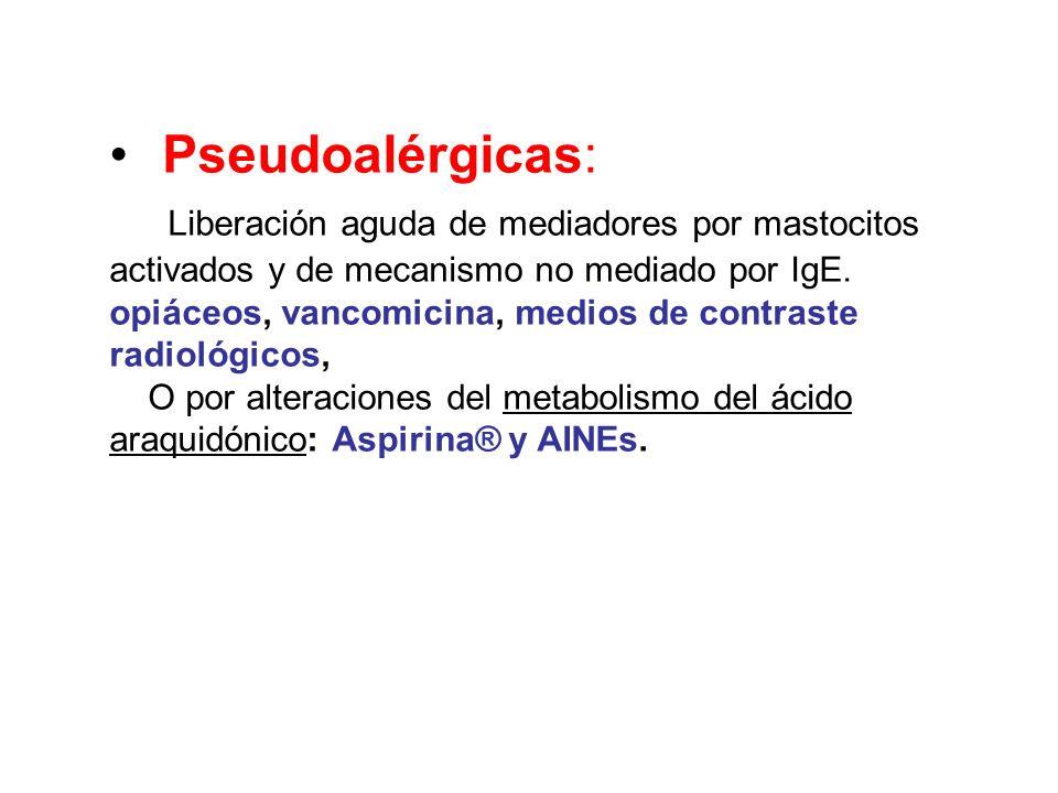 Pseudoalérgicas: Liberación aguda de mediadores por mastocitos activados y de mecanismo no mediado por IgE. opiáceos, vancomicina, medios de contraste