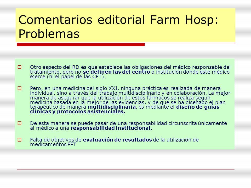 Comentarios editorial Farm Hosp: Problemas Otro aspecto del RD es que establece las obligaciones del médico responsable del tratamiento, pero no se de