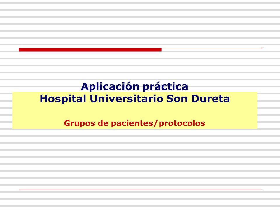 Aplicación práctica Hospital Universitario Son Dureta Grupos de pacientes/protocolos
