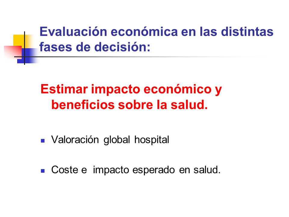Evaluación económica en las distintas fases de decisión: Estimar impacto económico y beneficios sobre la salud.