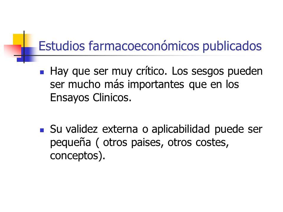 Estudios farmacoeconómicos publicados Hay que ser muy crítico.