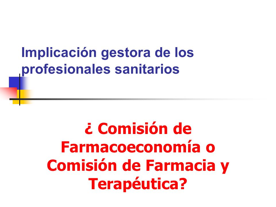 Implicación gestora de los profesionales sanitarios ¿ Comisión de Farmacoeconomía o Comisión de Farmacia y Terapéutica