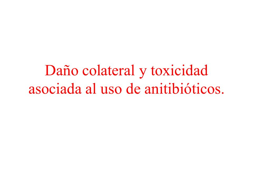 Daño colateral y toxicidad asociada al uso de anitibióticos.