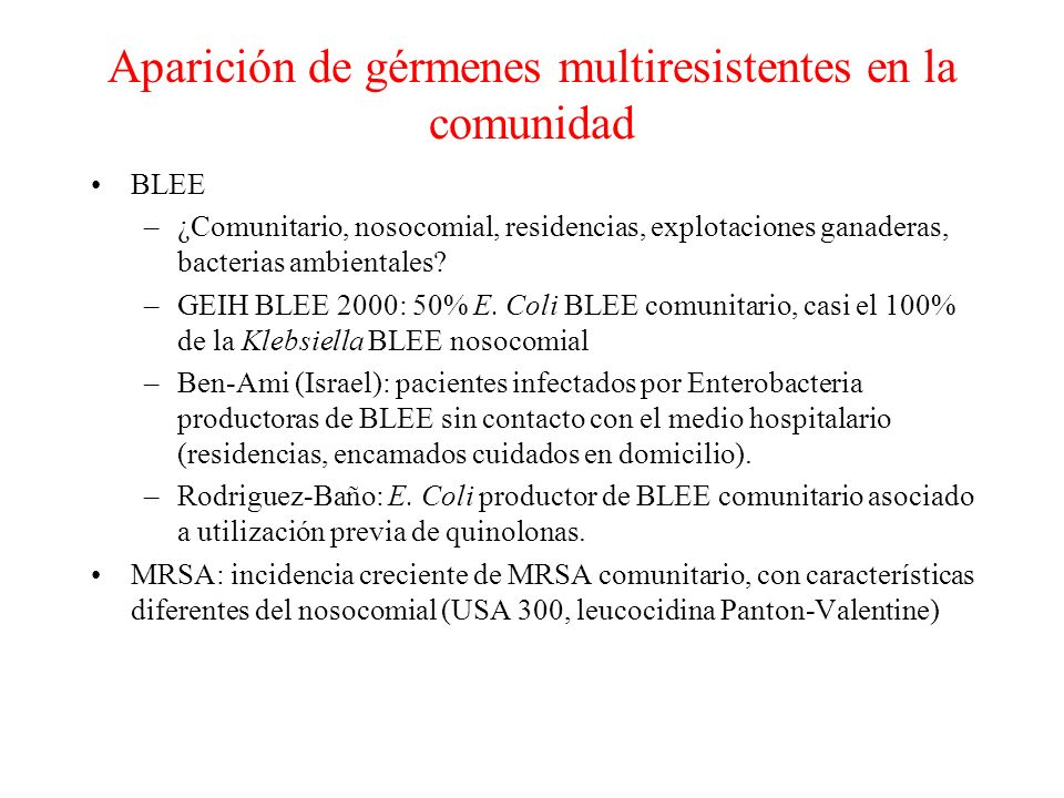 Aparición de gérmenes multiresistentes en la comunidad BLEE –¿Comunitario, nosocomial, residencias, explotaciones ganaderas, bacterias ambientales.
