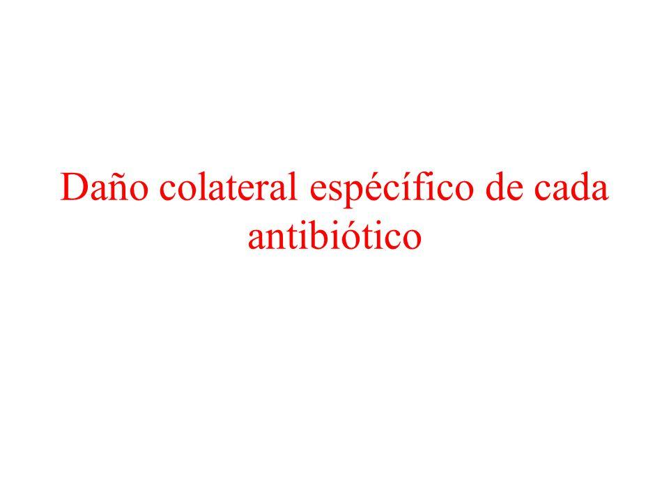 Daño colateral espécífico de cada antibiótico