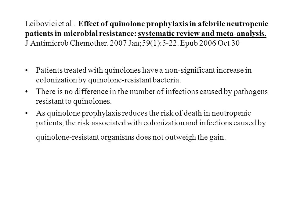 Leibovici et al. Effect of quinolone prophylaxis in afebrile neutropenic patients in microbial resistance: systematic review and meta-analysis. J Anti