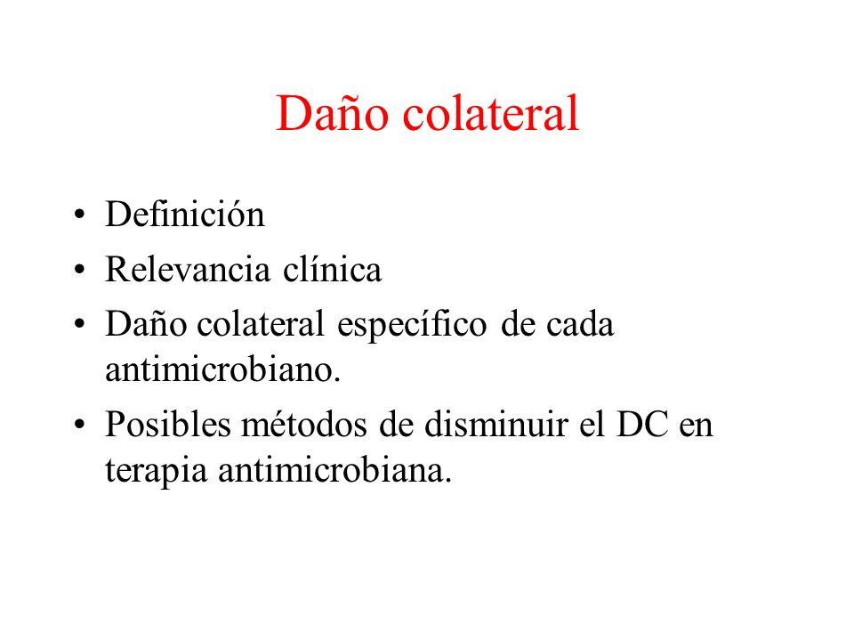 Daño colateral Definición Relevancia clínica Daño colateral específico de cada antimicrobiano.